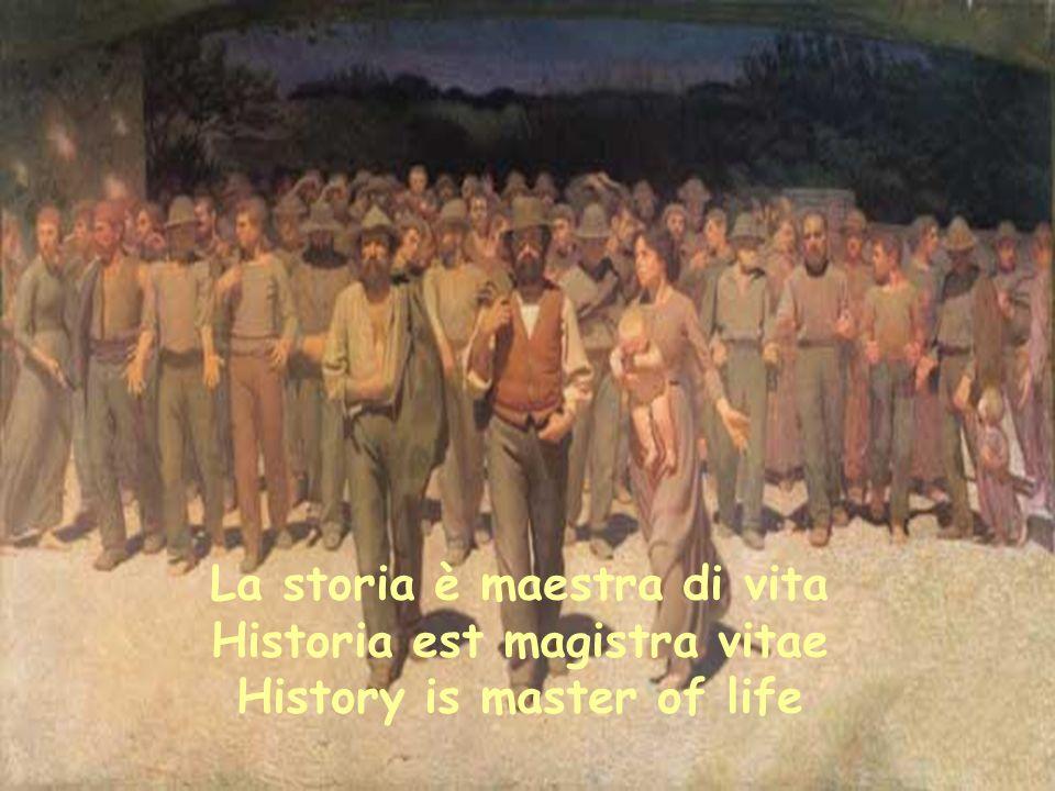 La storia è maestra di vita Historia est magistra vitae History is master of life