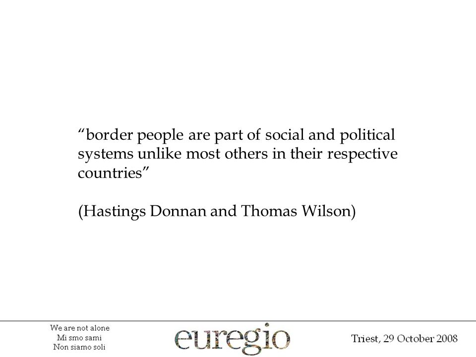 border people are part of social and political systems unlike most others in their respective countries (Hastings Donnan and Thomas Wilson)