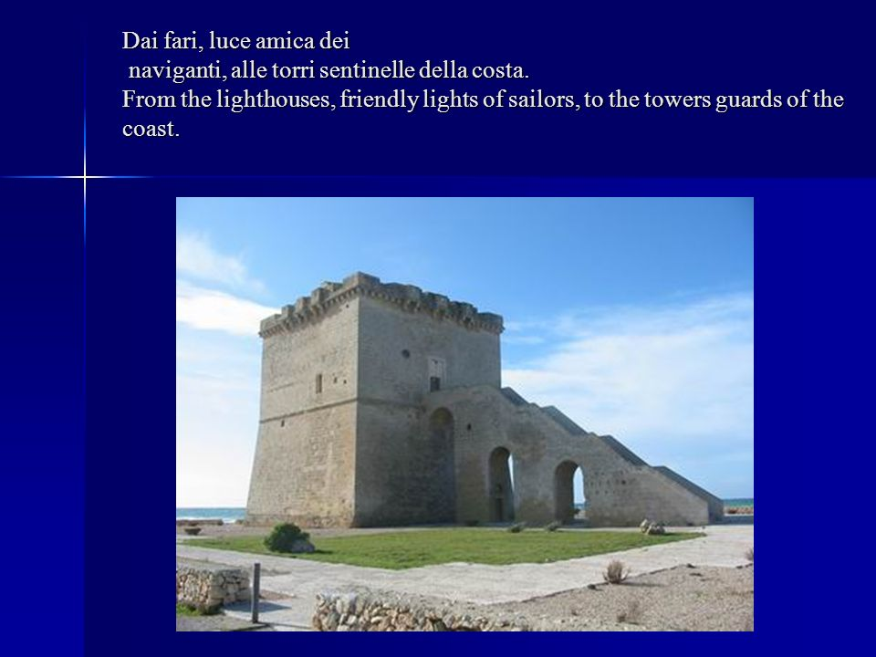 Dai fari, luce amica dei naviganti, alle torri sentinelle della costa. From the lighthouses, friendly lights of sailors, to the towers guards of the c