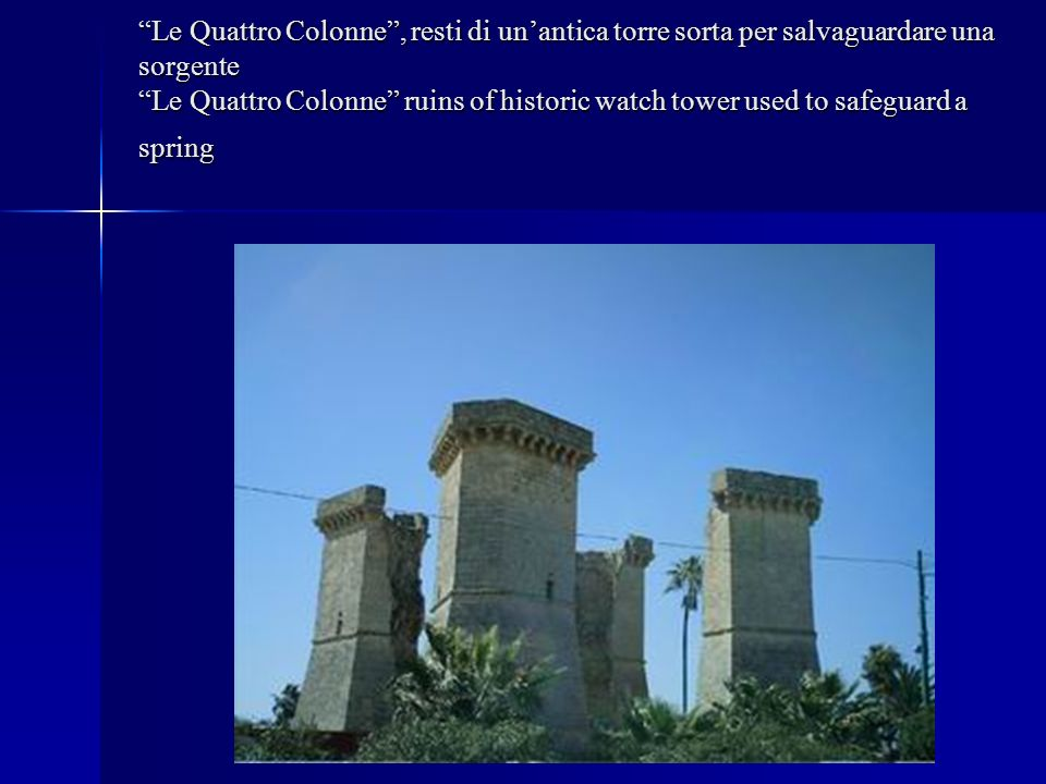 Le Quattro Colonne, resti di unantica torre sorta per salvaguardare una sorgente Le Quattro Colonne ruins of historic watch tower used to safeguard a spring