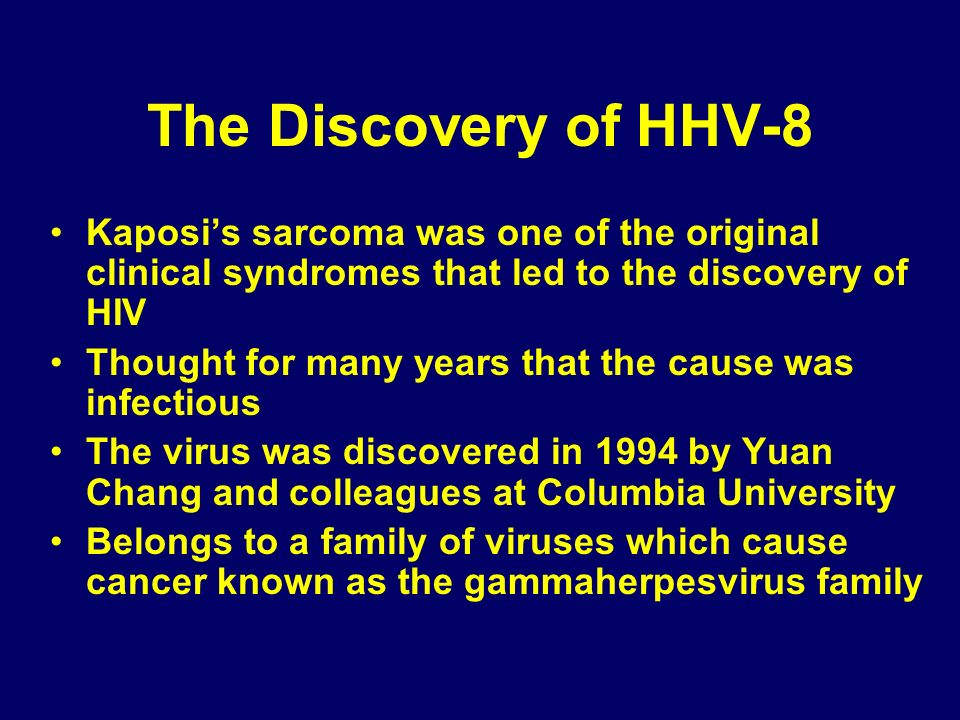 The Discovery of HHV-8 Kaposis sarcoma was one of the original clinical syndromes that led to the discovery of HIV Thought for many years that the cau
