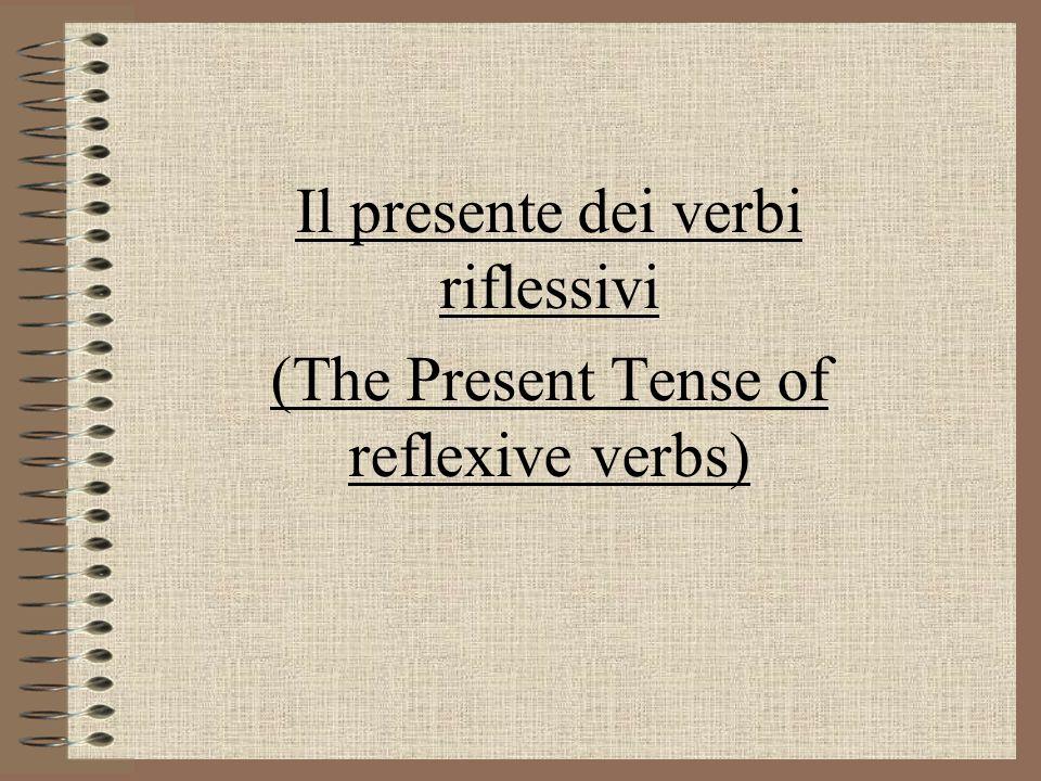 Il presente dei verbi riflessivi (The Present Tense of reflexive verbs)
