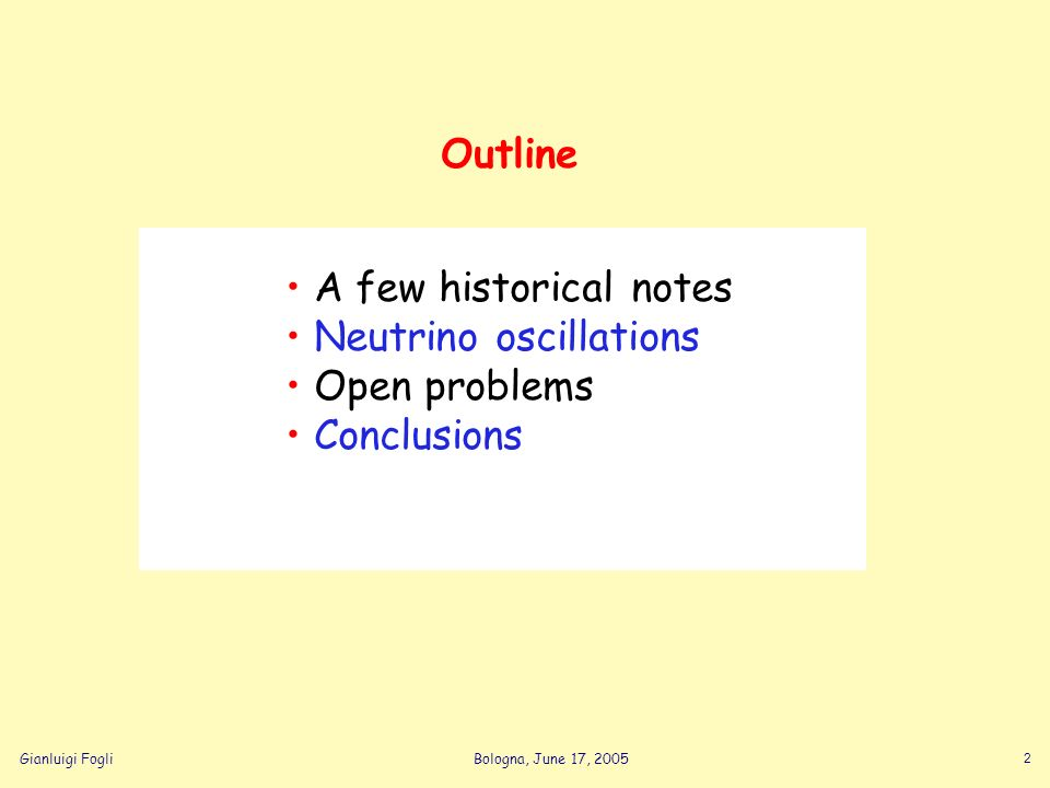 Gianluigi FogliBologna, June 17, 2005 2 Outline A few historical notes Neutrino oscillations Open problems Conclusions