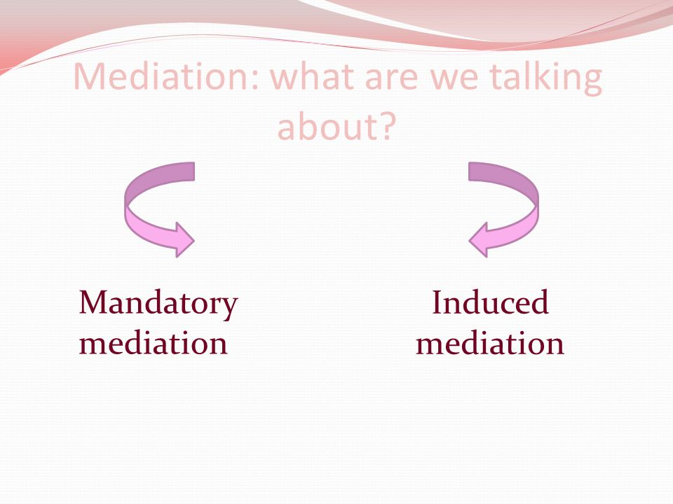 Mandatory mediation: legal imperative There is a legal disposition that imposes mediation before you go to court.