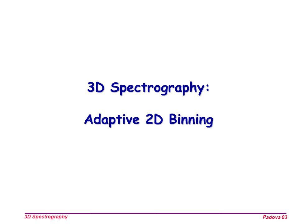 Padova 03 3D Spectrography 3D Spectrography: Adaptive 2D Binning