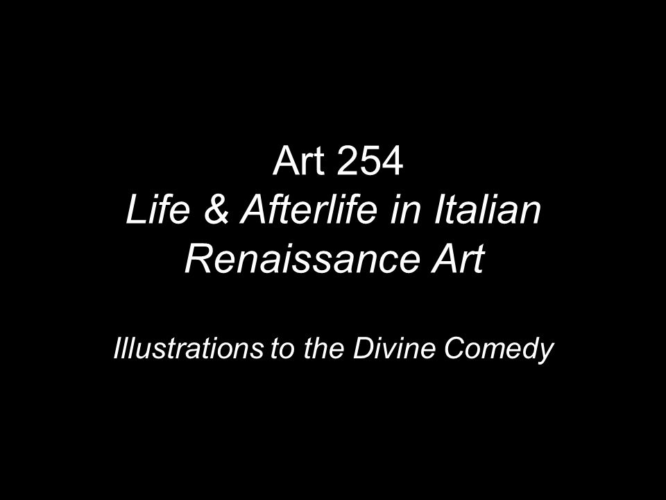\Art 254 Life & Afterlife in Italian Renaissance Art Illustrations to the Divine Comedy