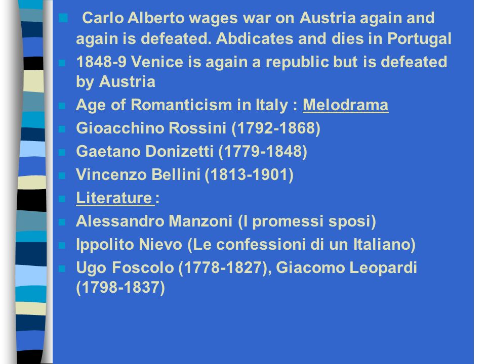 The Milanese conservative aristocrats took over the power and asked the annexation of Lombardy into the Piedmontese state Carlo Alberto declares war on Austria (March 23, 1848), Venice declares its desire to be annexed to Piedmont (Daniele Manin fails to organize the Venetians who are inclined to form an independent republic) In April the pope withdraws his forces, Austria attacks and defeats Piedmont at Custoza and reoccupies Lombardy Giuseppe Garibaldi (1807-82) returned to Italy after fighting in South America and is placed in command of the Roman republics army, while Mazzini has executive powers.