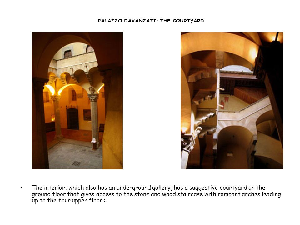 PALAZZO DAVANZATI: THE COURTYARD The interior, which also has an underground gallery, has a suggestive courtyard on the ground floor that gives access to the stone and wood staircase with rampant arches leading up to the four upper floors.
