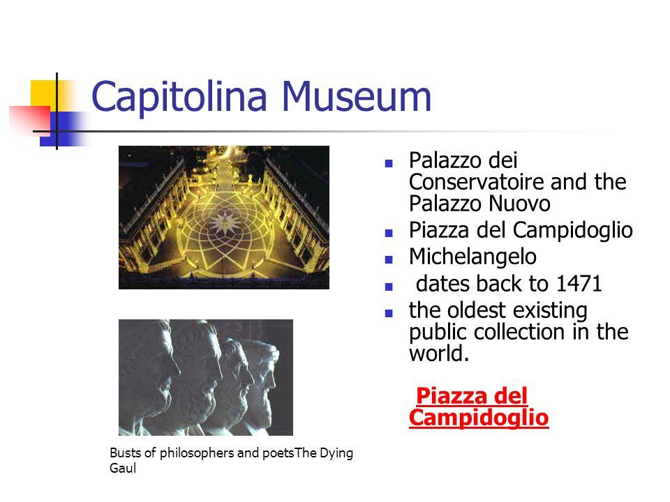 Capitolina Museum Palazzo dei Conservatoire and the Palazzo Nuovo Piazza del Campidoglio Michelangelo dates back to 1471 the oldest existing public collection in the world.