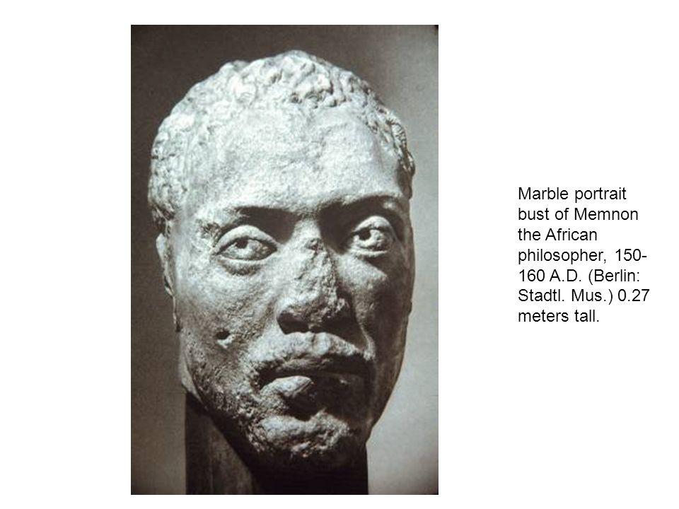 Marble portrait bust of Memnon the African philosopher, 150- 160 A.D. (Berlin: Stadtl. Mus.) 0.27 meters tall.