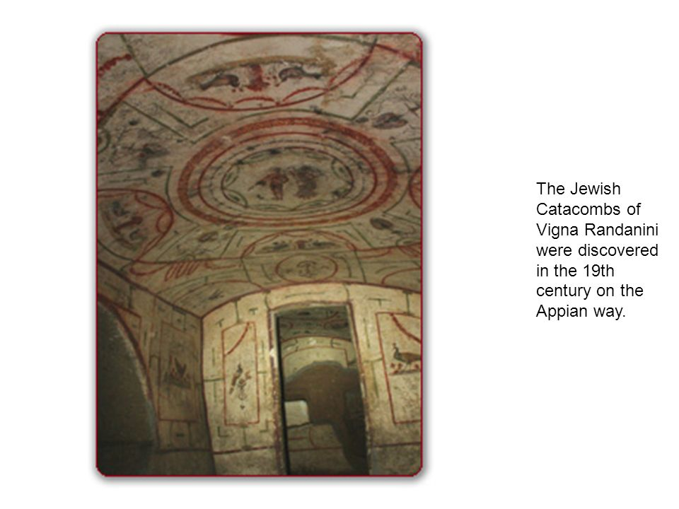 The Jewish Catacombs of Vigna Randanini were discovered in the 19th century on the Appian way.