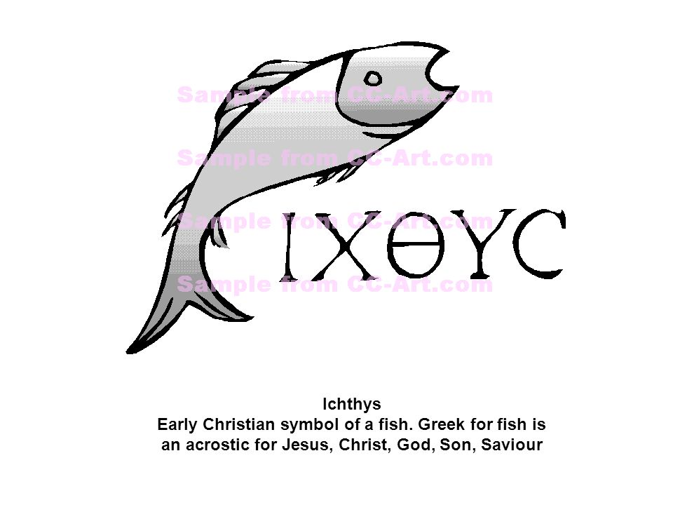 Ichthys Early Christian symbol of a fish. Greek for fish is an acrostic for Jesus, Christ, God, Son, Saviour