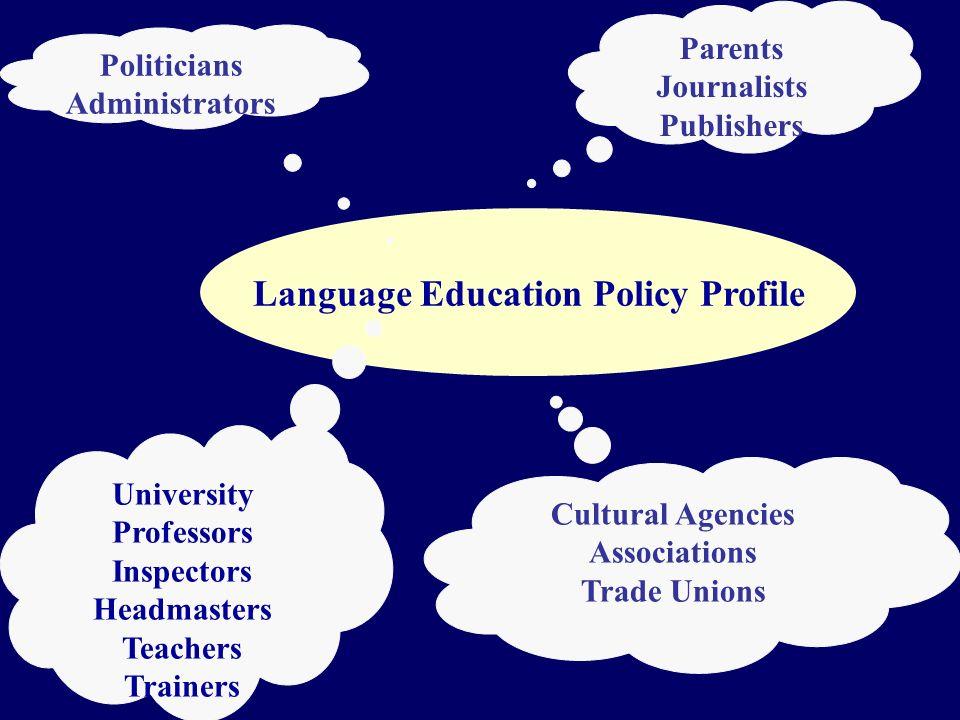 Language Education Policy Profile Politicians Administrators Parents Journalists Publishers Cultural Agencies Associations Trade Unions University Professors Inspectors Headmasters Teachers Trainers