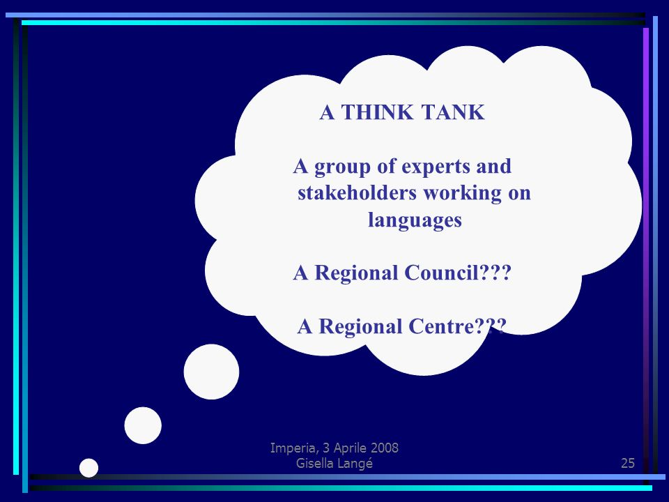 Imperia, 3 Aprile 2008 Gisella Langé25 A THINK TANK A group of experts and stakeholders working on languages A Regional Council??.
