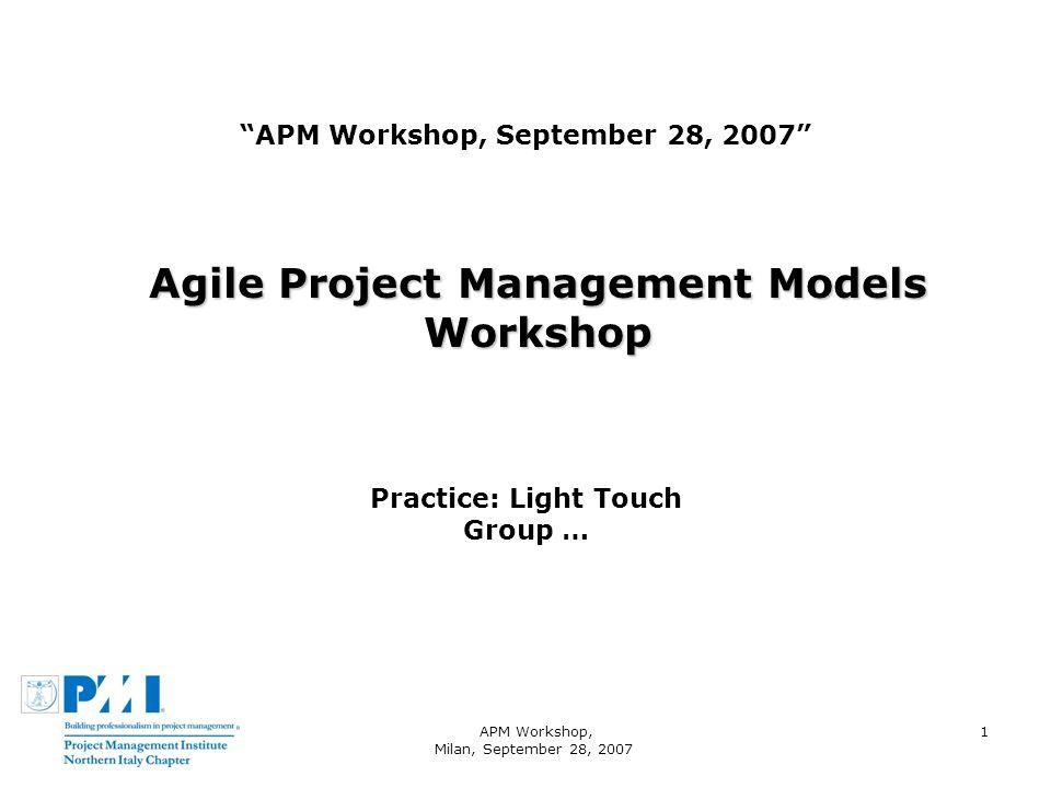 APM Workshop, Milan, September 28, 2007 1 APM Workshop, September 28, 2007 Agile Project Management Models Workshop Practice: Light Touch Group …