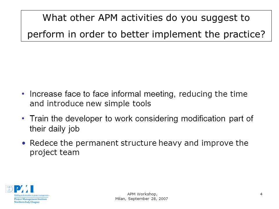APM Workshop, Milan, September 28, 2007 5 What APM activities suggested by APM model, do you consider really outside your mental model and your project environment.