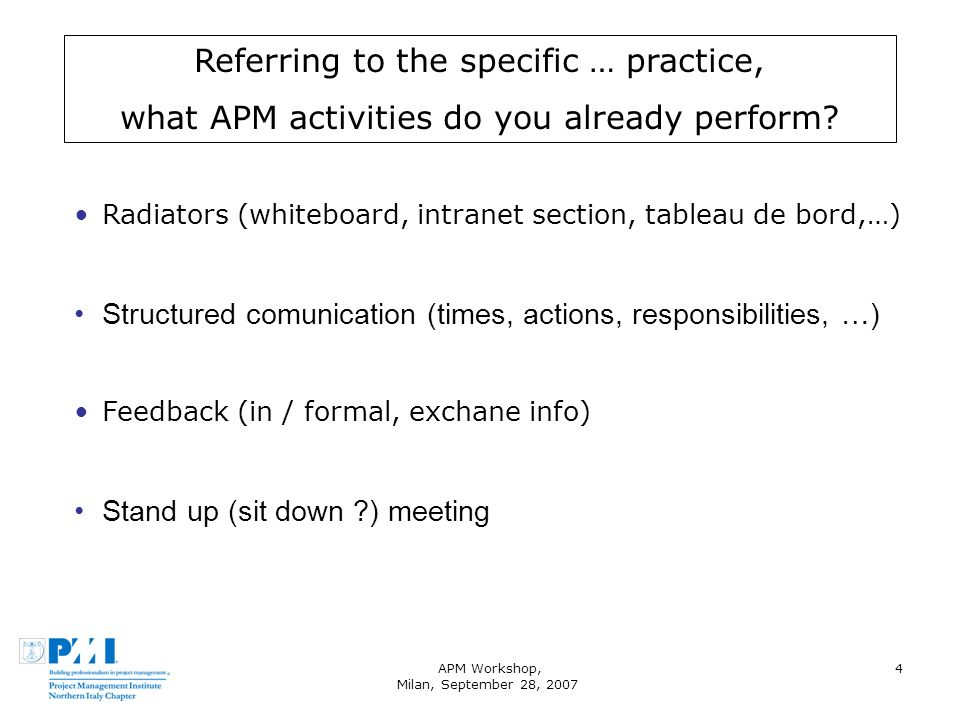 APM Workshop, Milan, September 28, 2007 4 Referring to the specific … practice, what APM activities do you already perform.