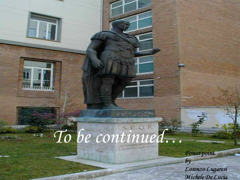 To be continued… Power point. by Lorenzo Lugaresi Michele De Lucia