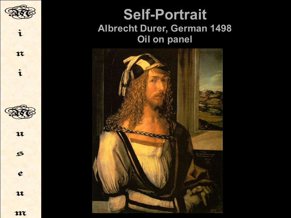 Self-Portrait Albrecht Durer, German 1498 Oil on panel