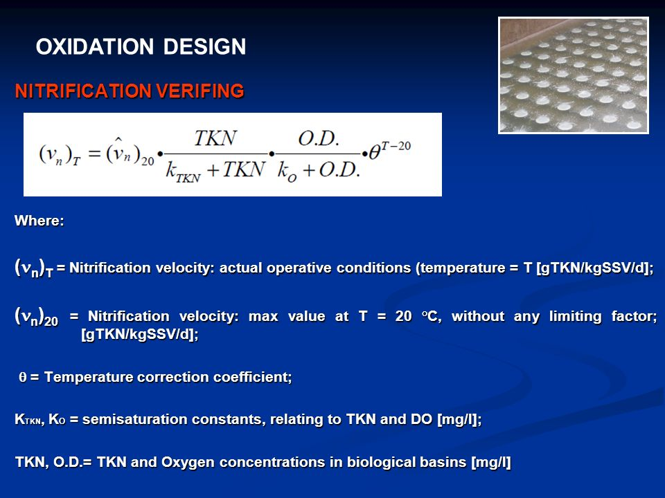 OXIDATION DESIGN NITRIFICATION VERIFING Where: ( n ) T = Nitrification velocity: actual operative conditions (temperature = T [gTKN/kgSSV/d]; ( n ) 20