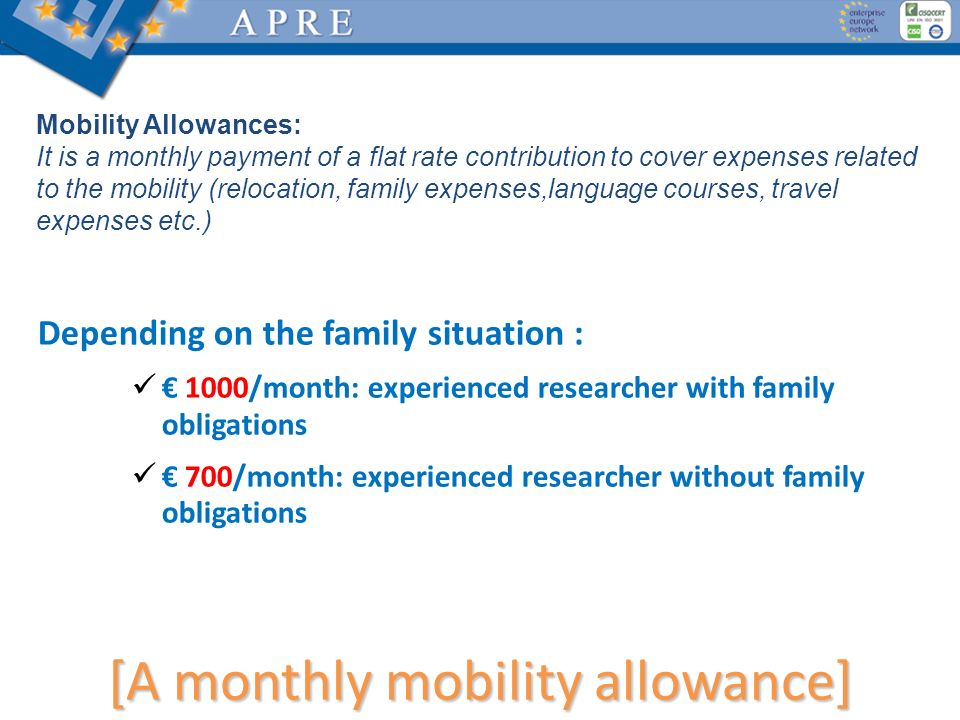 [A monthly mobility allowance] Mobility Allowances: It is a monthly payment of a flat rate contribution to cover expenses related to the mobility (rel