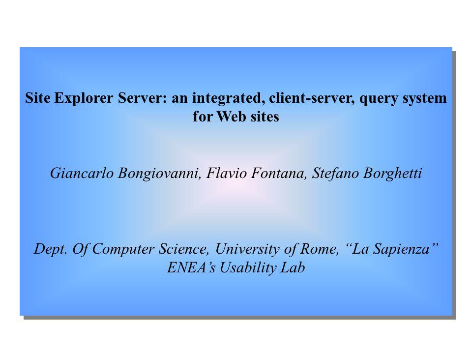 Site Explorer Server: an integrated, client-server, query system for Web sites Giancarlo Bongiovanni, Flavio Fontana, Stefano Borghetti Dept.