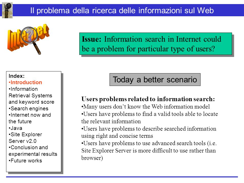 Users problems related to information search: Many users dont know the Web information model Users have problems to find a valid tools able to locate the relevant information Users have problems to describe searched information using right and concise terms Users have problems to use advanced search tools (i.e.