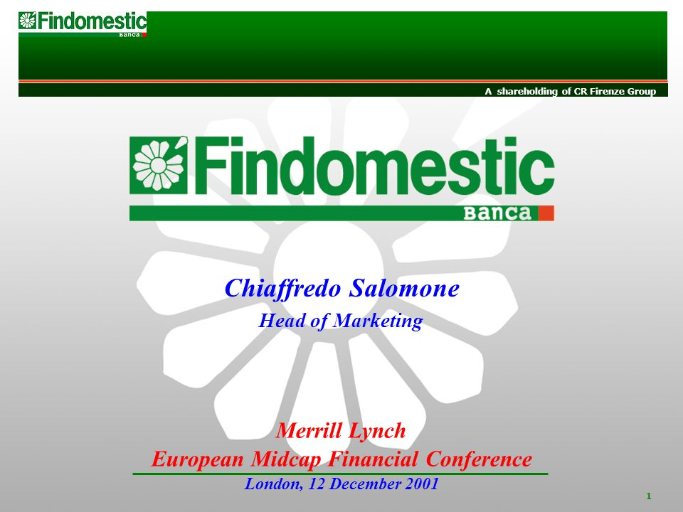 INVESTOR RELATIONS A shareholding of CR Firenze Group 1 Merrill Lynch European Midcap Financial Conference London, 12 December 2001 Chiaffredo Salomone Head of Marketing