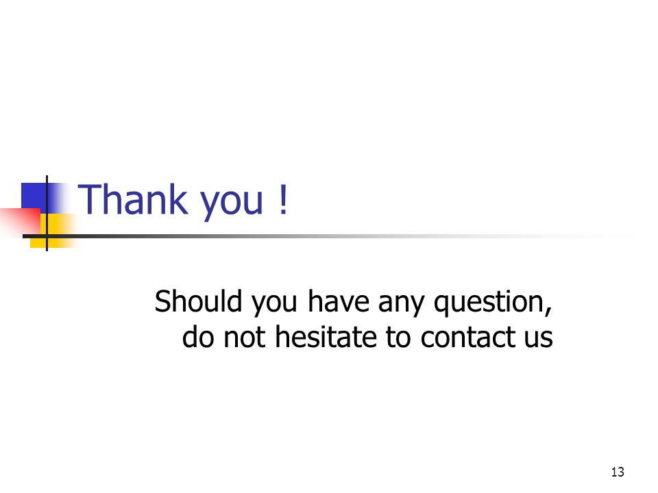 13 Thank you ! Should you have any question, do not hesitate to contact us