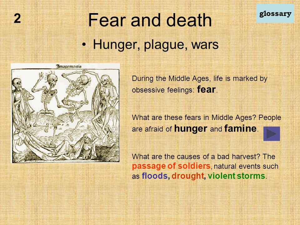 Fear and death Hunger, plague, wars During the Middle Ages, life is marked by obsessive feelings: fear.