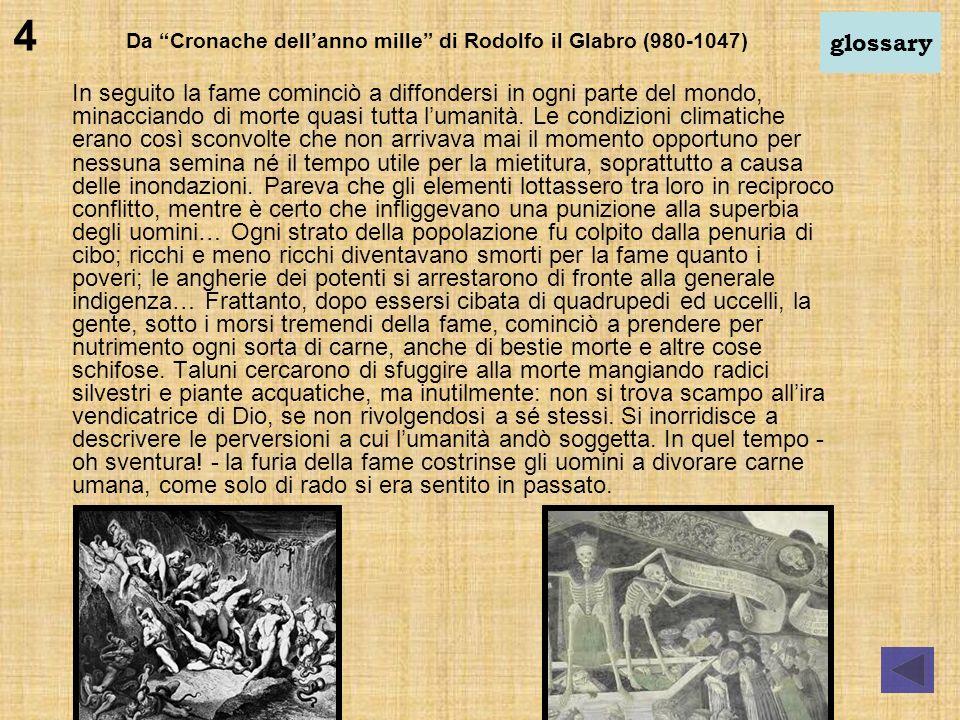 Da Cronache dellanno mille di Rodolfo il Glabro (980-1047) In seguito la fame cominciò a diffondersi in ogni parte del mondo, minacciando di morte qua