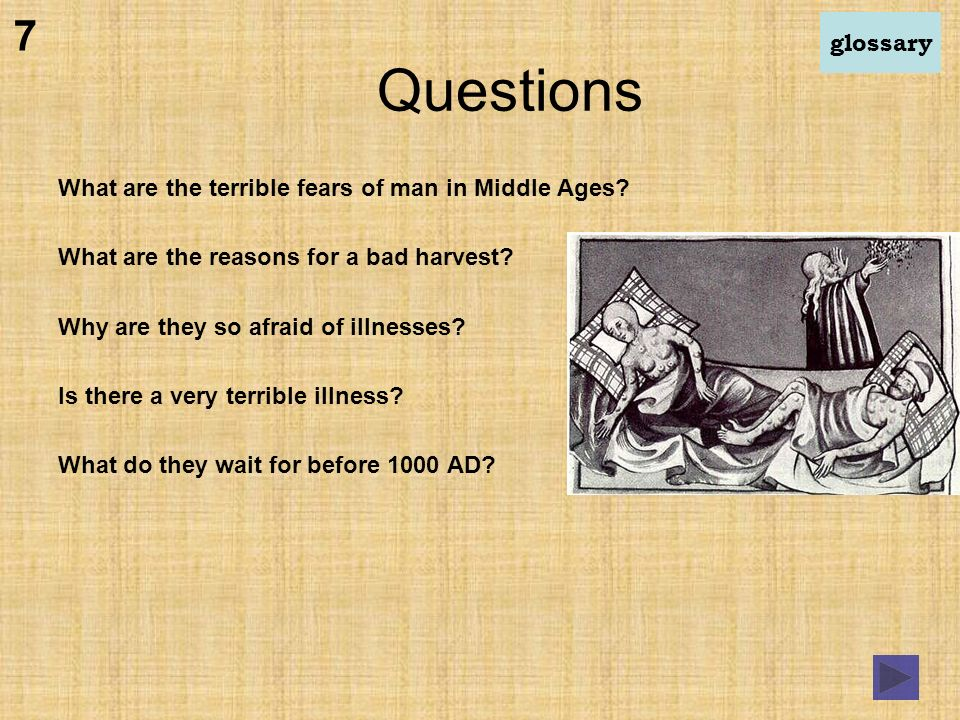 Questions What are the terrible fears of man in Middle Ages.