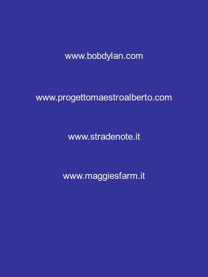 www.progettomaestroalberto.com www.stradenote.it www.bobdylan.com www.maggiesfarm.it