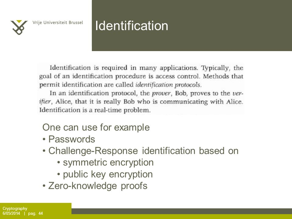 Identification Cryptography 6/05/2014 | pag. 44 One can use for example Passwords Challenge-Response identification based on symmetric encryption publ