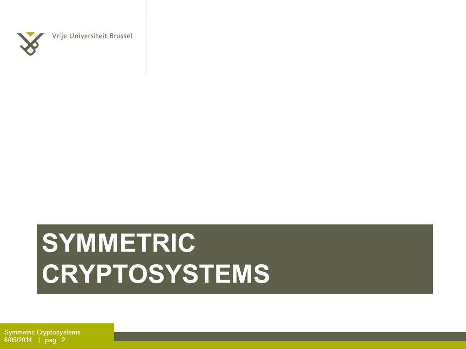 SYMMETRIC CRYPTOSYSTEMS Symmetric Cryptosystems 6/05/2014 | pag. 2