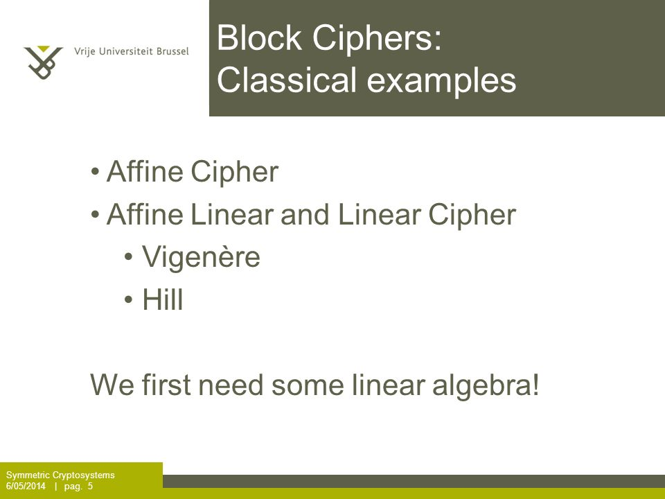 Block Ciphers: Classical examples Symmetric Cryptosystems 6/05/2014 | pag.