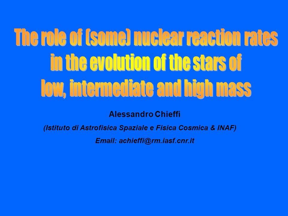 Alessandro Chieffi (Istituto di Astrofisica Spaziale e Fisica Cosmica & INAF) Email: achieffi@rm.iasf.cnr.it