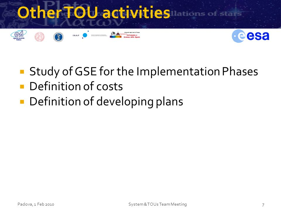 Other TOU activities Study of GSE for the Implementation Phases Definition of costs Definition of developing plans Padova, 1 Feb 2010System &TOUs Team Meeting7