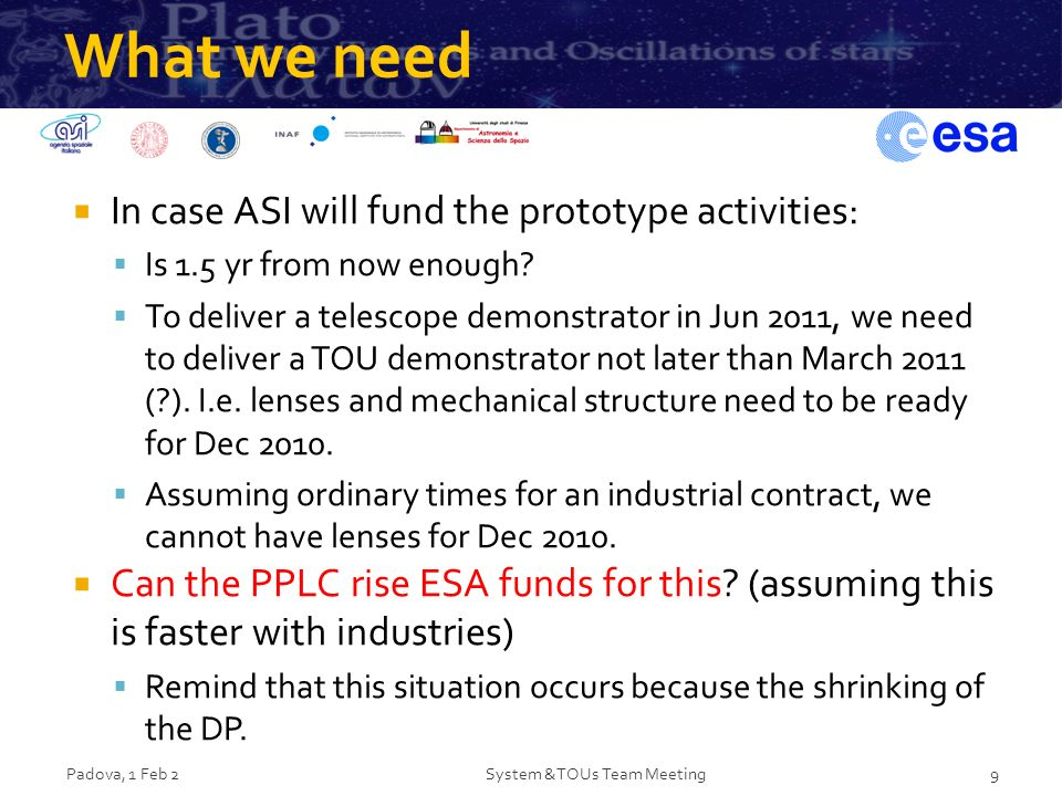 What we need In case ASI will fund the prototype activities: Is 1.5 yr from now enough? To deliver a telescope demonstrator in Jun 2011, we need to de