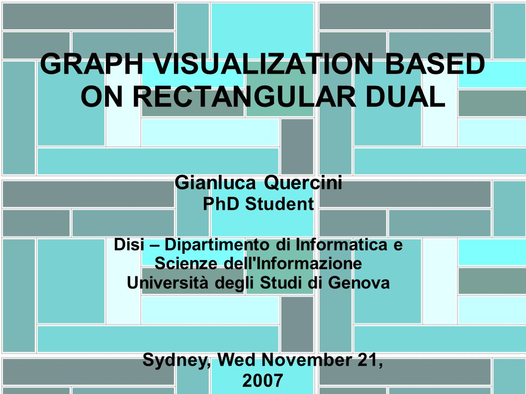 GRAPH VISUALIZATION BASED ON RECTANGULAR DUAL Gianluca Quercini PhD Student Disi – Dipartimento di Informatica e Scienze dell'Informazione Università