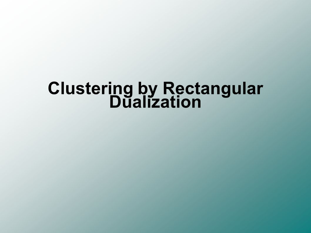 Clustering by Rectangular Dualization