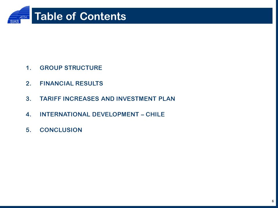 Table of Contents 1.GROUP STRUCTURE 2.FINANCIAL RESULTS 3.TARIFF INCREASES AND INVESTMENT PLAN 4.INTERNATIONAL DEVELOPMENT – CHILE 5.CONCLUSION 6