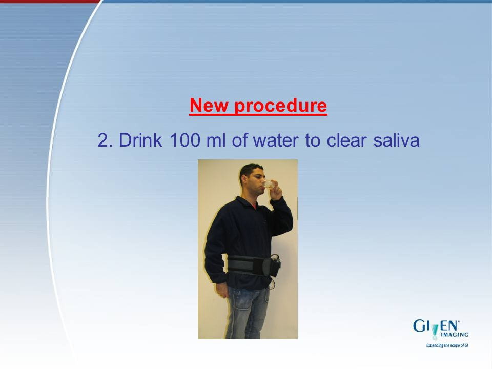 New procedure 2. Drink 100 ml of water to clear saliva