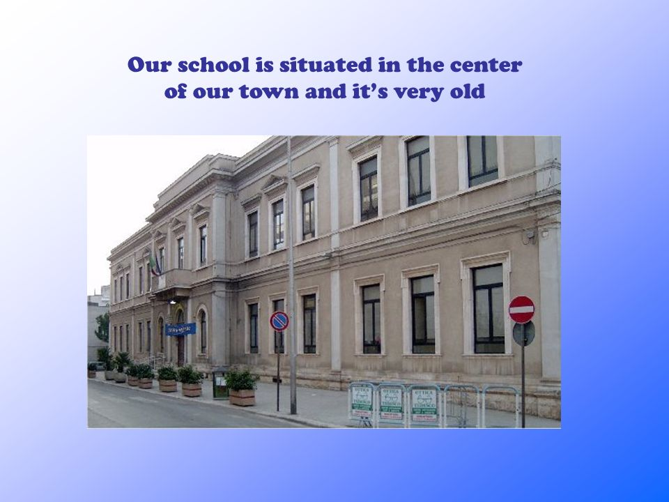 Our school is situated in the center of our town and its very old