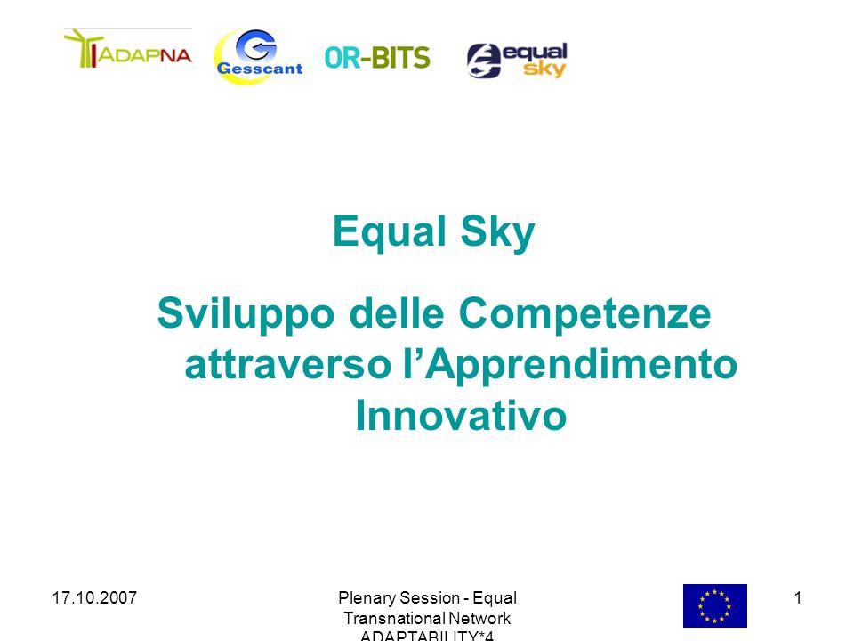 17.10.2007Plenary Session - Equal Transnational Network ADAPTABILITY*4 1 Equal Sky Sviluppo delle Competenze attraverso lApprendimento Innovativo