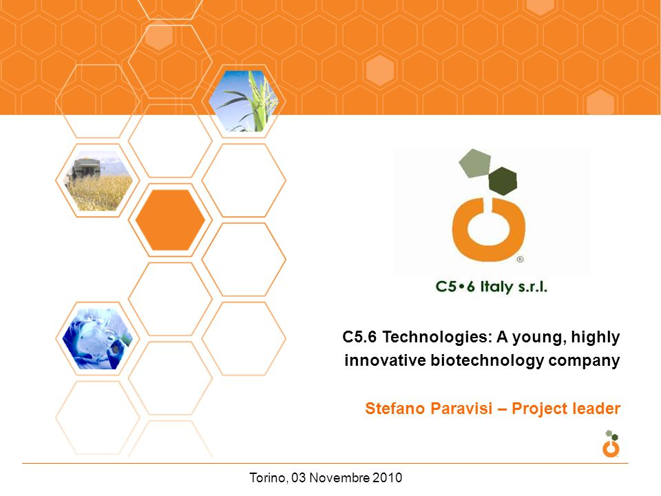 Torino, 03 Novembre 2010 C5.6 Technologies: A young, highly innovative biotechnology company Stefano Paravisi – Project leader