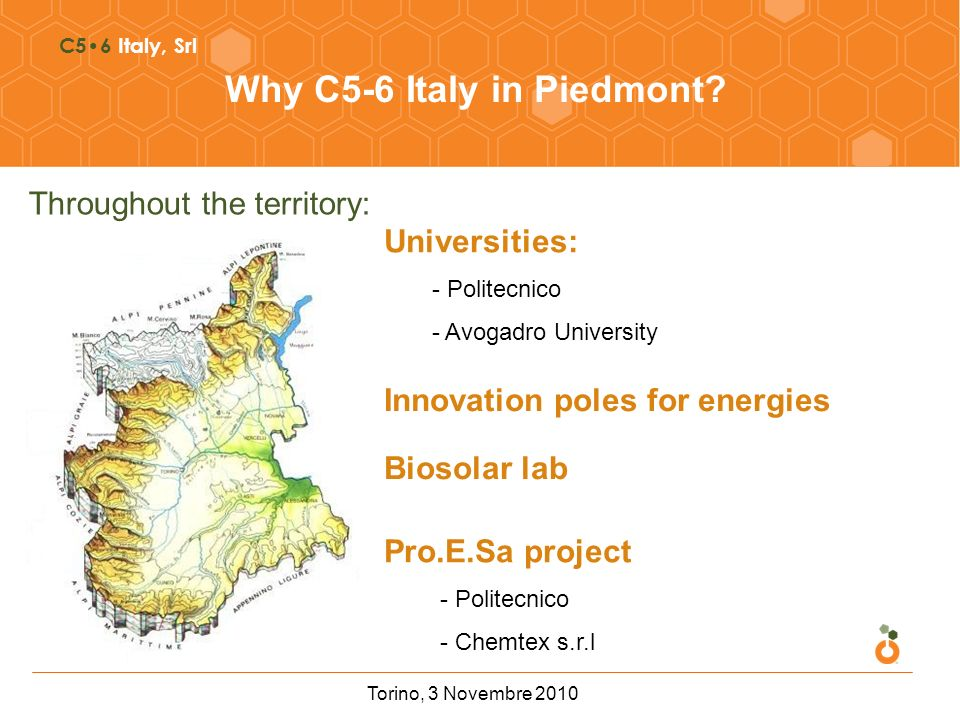 C56 Italy, Srl Why C5-6 Italy in Piedmont? Throughout the territory: Universities: - Politecnico - Avogadro University Innovation poles for energies P