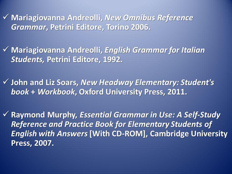 Mariagiovanna Andreolli, New Omnibus Reference Grammar, Petrini Editore, Torino 2006. Mariagiovanna Andreolli, New Omnibus Reference Grammar, Petrini