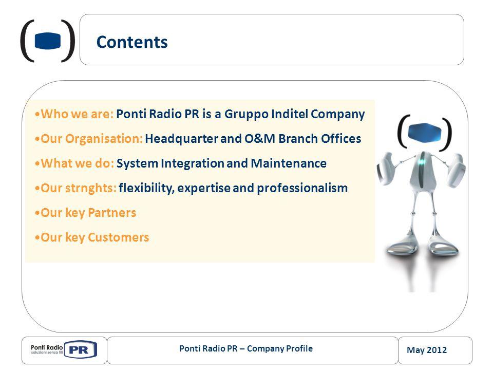 May 2012 Ponti Radio PR – Company Profile Ponti Radio PR and Gruppo Inditel Ponti Radio PR is a GRUPPO INDITEL Company.