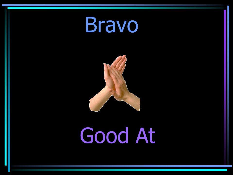 Bravo Good At